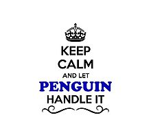 Keep Calm and Let PENGUIN Handle it Photographic Print