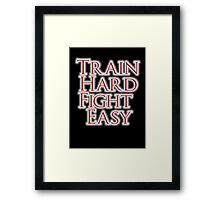 Train Hard, Fight Easy, Boxing, MMA, Judo, Karate, Kung fu, Ju jitsu, Wrestling, etc Framed Print