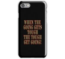 Get Tough! When the going gets tough, the tough get going! On BLACK iPhone Case/Skin