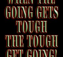 Get Tough! When the going gets tough, the tough get going! On BLACK by TOM HILL - Designer