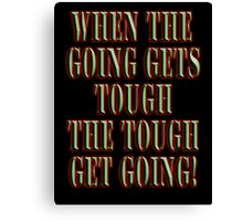 Get Tough! When the going gets tough, the tough get going! On BLACK Canvas Print