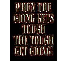 Get Tough! When the going gets tough, the tough get going! On BLACK Photographic Print
