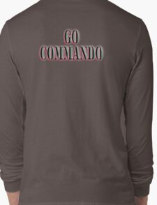 Go Commando, free-balling for males and free-buffing for females, Boot Camp, Soldier, Army, War Long Sleeve T-Shirt