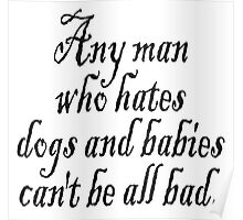 "W. C. Fields, ""Any man who hates dogs and babies can't be all bad."" Poster"