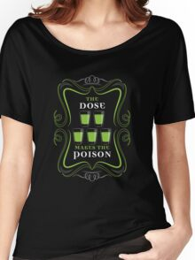 The Dose makes the Poison  Women's Relaxed Fit T-Shirt