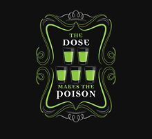 The Dose makes the Poison  Unisex T-Shirt