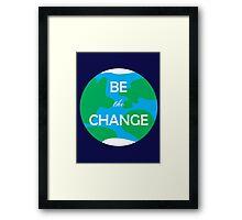 Be the Change Framed Print