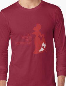 We Wants the Redhead! Long Sleeve T-Shirt