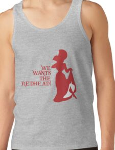 We Wants the Redhead! Tank Top
