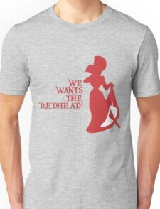 We Wants the Redhead! Unisex T-Shirt