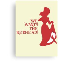 We Wants the Redhead! Canvas Print
