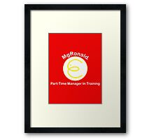 MgRonald Part Time Manager Trainee Framed Print