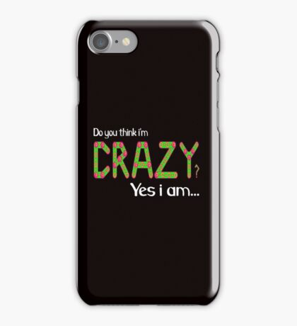 Do you think i'm crazy? yes i am... iPhone Case/Skin