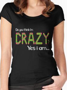 Do you think i'm crazy? yes i am... Women's Fitted Scoop T-Shirt