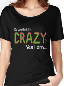 Do you think i'm crazy? yes i am... Women's Relaxed Fit T-Shirt