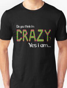 Do you think i'm crazy? yes i am... T-Shirt