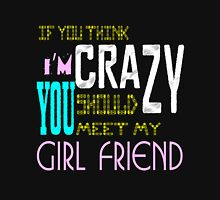 if you think i'm crazy, you should meet my girlfriend Unisex T-Shirt