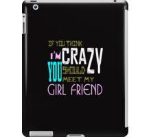 if you think i'm crazy, you should meet my girlfriend iPad Case/Skin