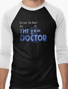 It's THE DOCTOR, not Dr. Who! Tell it like it is! Men's Baseball ¾ T-Shirt