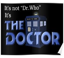 It's THE DOCTOR, not Dr. Who! Tell it like it is! Poster