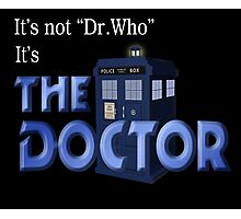 It's THE DOCTOR, not Dr. Who! Tell it like it is! Photographic Print