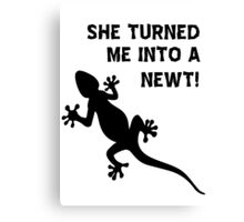 She Turned Me Into A Newt! T Shirts, Stickers and Other Gifts Canvas Print