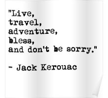 """Live, travel, adventure, bless, and don't be sorry."" Jack Kerouac Poster"