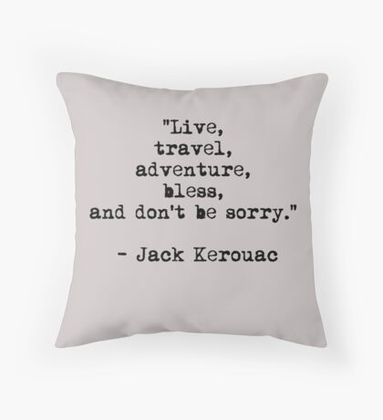 """Live, travel, adventure, bless, and don't be sorry."" Jack Kerouac Throw Pillow"