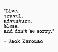 """Live, travel, adventure, bless, and don't be sorry."" Jack Kerouac One Piece - Short Sleeve"