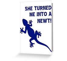 She Turned Me Into A Newt! T Shirts, Stickers and Other Gifts, Monty Python's Greeting Card