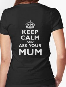 KEEP CALM AND ASK YOUR MUM, White on Black Womens T-Shirt
