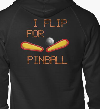 "Cold weather wear ""I FLIP FOR PINBALL"" Zipped Hoodie"