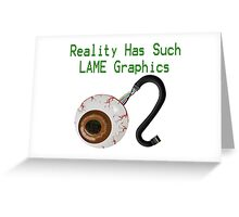 Reality has such LAME graphics!  Greeting Card