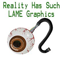 Reality has such LAME graphics!  Photographic Print
