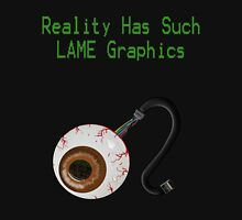 Reality has such LAME graphics!  Unisex T-Shirt