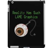 Reality has such LAME graphics!  iPad Case/Skin