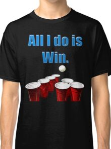 All I do is Win. Classic T-Shirt