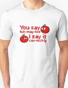 You Say Tuh-May-Toe...(Without Shadows) T-Shirt