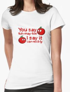 You Say Tuh-May-Toe...(White Outline for Dark Shirts) T-Shirt