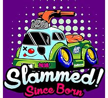 Slammed Since Born Photographic Print