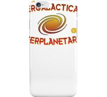 Think intergalactically, act interplanetarily iPhone Case/Skin