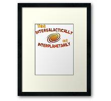 Think intergalactically, act interplanetarily Framed Print