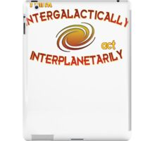 Think intergalactically, act interplanetarily iPad Case/Skin
