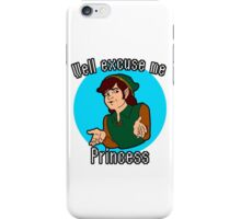 Well Excuse me Princess! iPhone Case/Skin