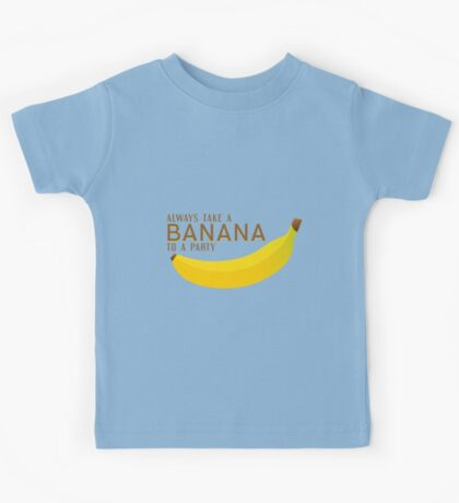 Always Take a Banana to a Party! Kids Tee