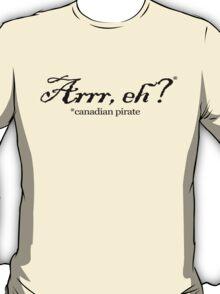 Arrr, eh? *canadian pirate T-Shirt