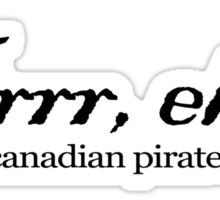 Arrr, eh? *canadian pirate Sticker