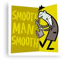 Smooth Man Smooth Canvas Print