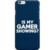 Is my gamer showing? iPhone Case/Skin