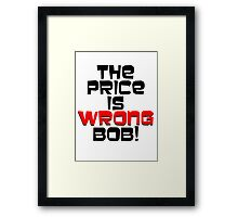 The Price is Wrong Bob! Framed Print